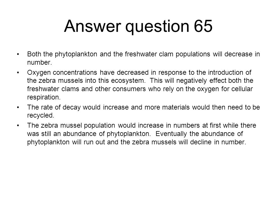 Answer question 65 Both the phytoplankton and the freshwater clam populations will decrease in number.