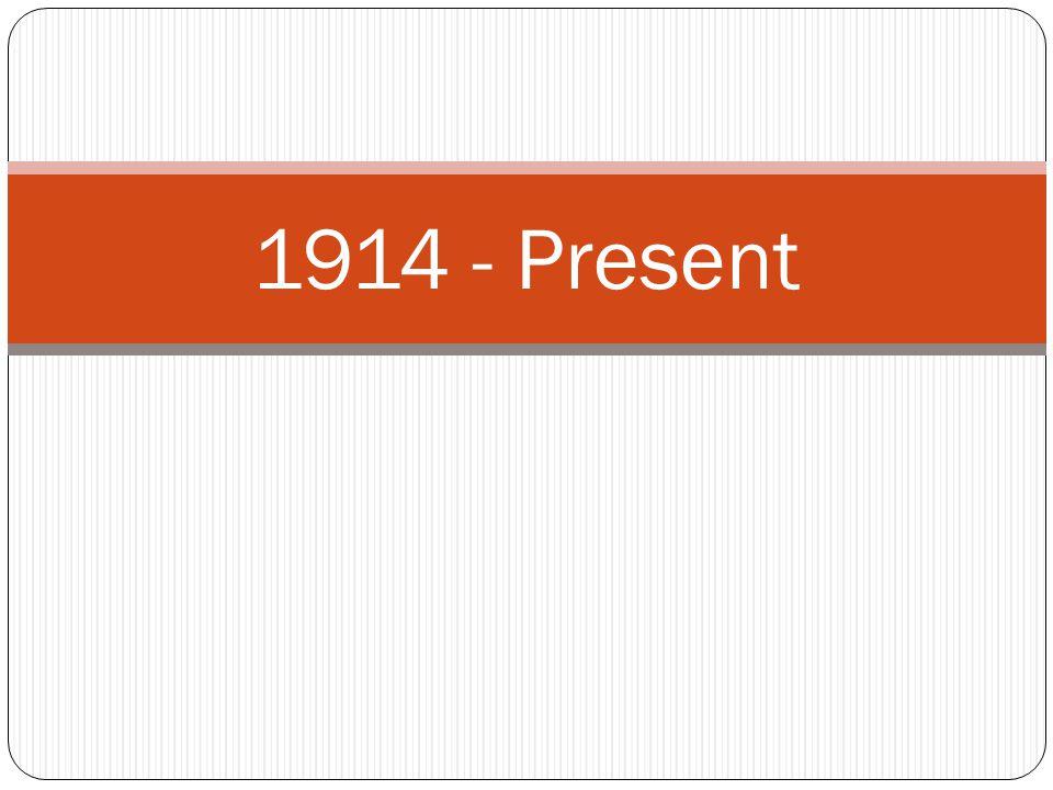 1914 - Present