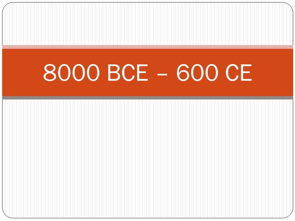 8000 BCE – 600 CE