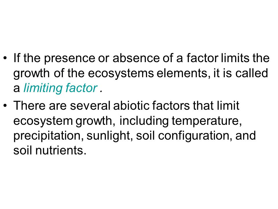 If the presence or absence of a factor limits the growth of the ecosystems elements, it is called a limiting factor .
