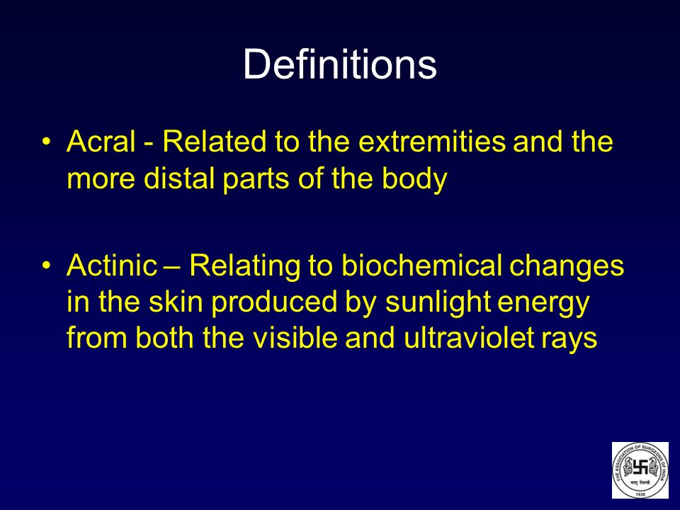 Definitions Acral - Related to the extremities and the more distal parts of the body.