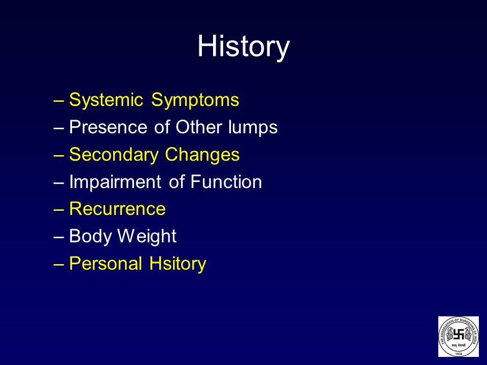 History Systemic Symptoms Presence of Other lumps Secondary Changes
