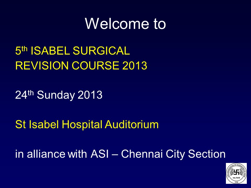 Welcome to 5th ISABEL SURGICAL REVISION COURSE th Sunday 2013