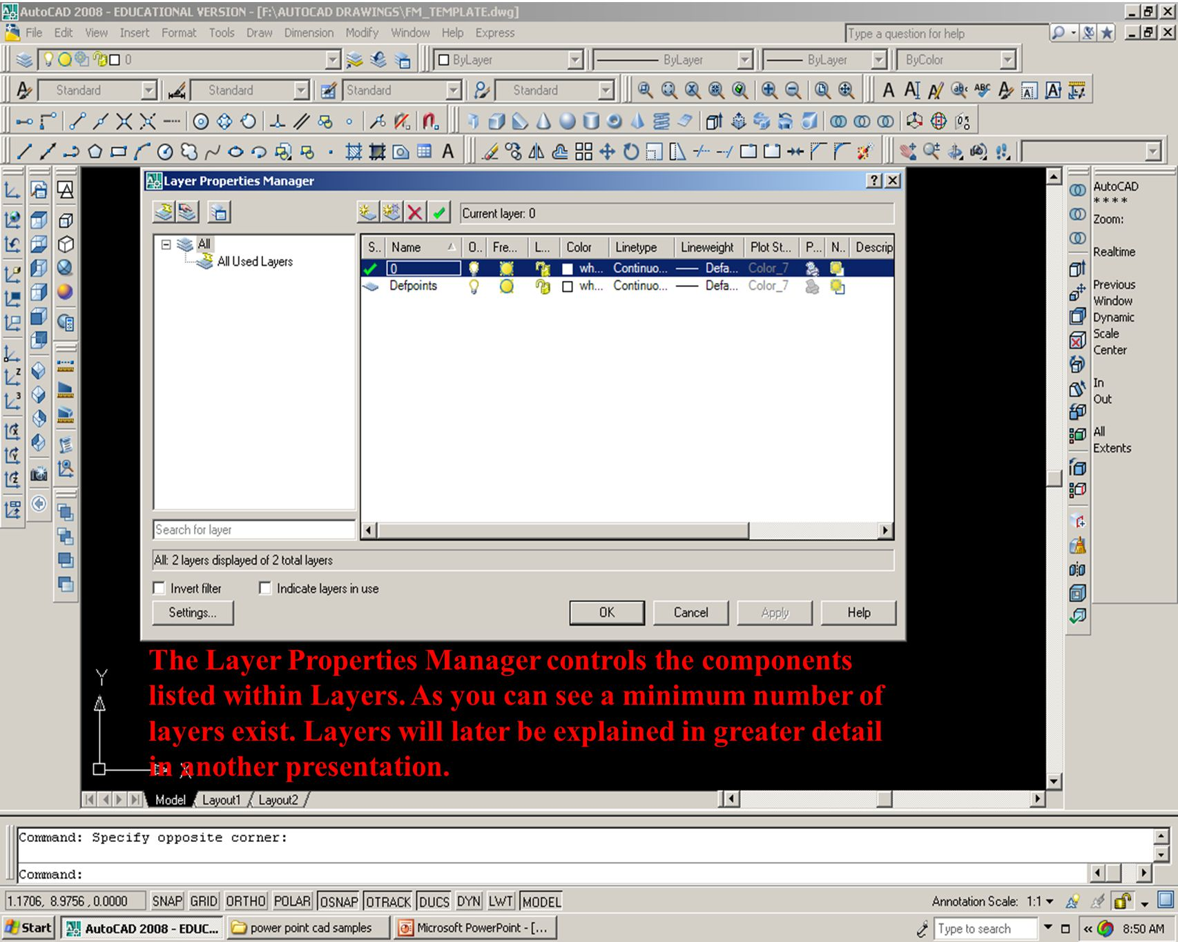 The Layer Properties Manager controls the components listed within Layers.