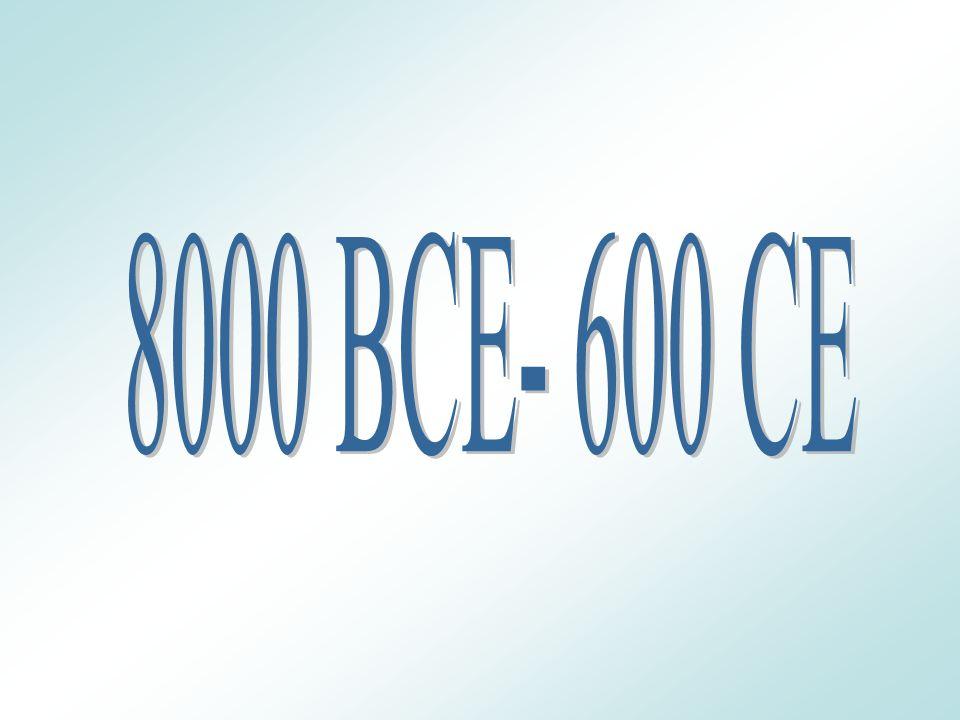 8000 BCE- 600 CE