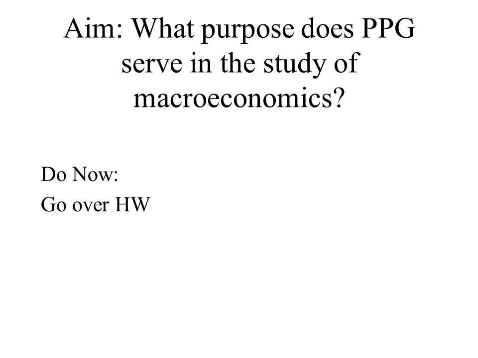 Aim: What purpose does PPG serve in the study of macroeconomics