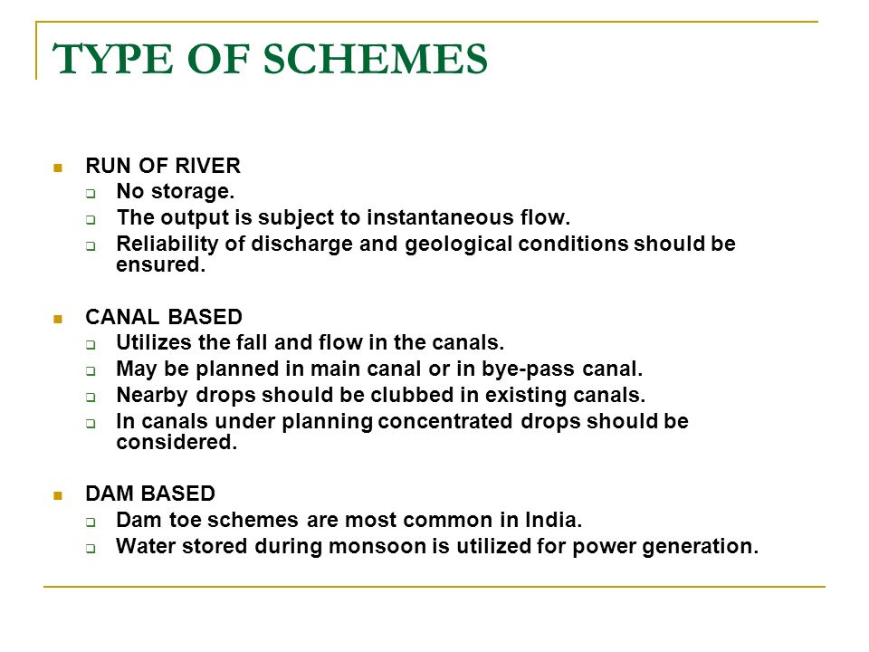 TYPE OF SCHEMES RUN OF RIVER No storage.