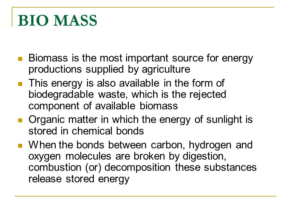 BIO MASS Biomass is the most important source for energy productions supplied by agriculture.