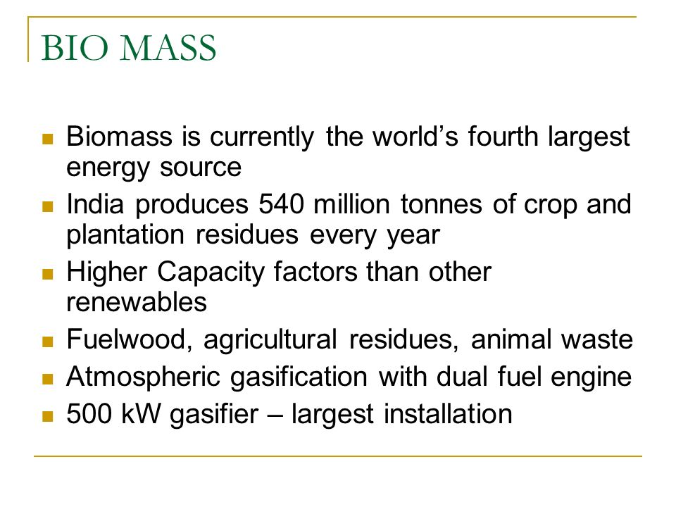BIO MASS Biomass is currently the world's fourth largest energy source