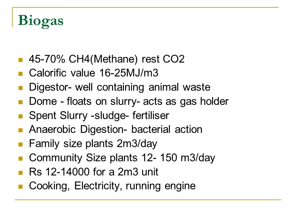 Biogas 45-70% CH4(Methane) rest CO2 Calorific value 16-25MJ/m3