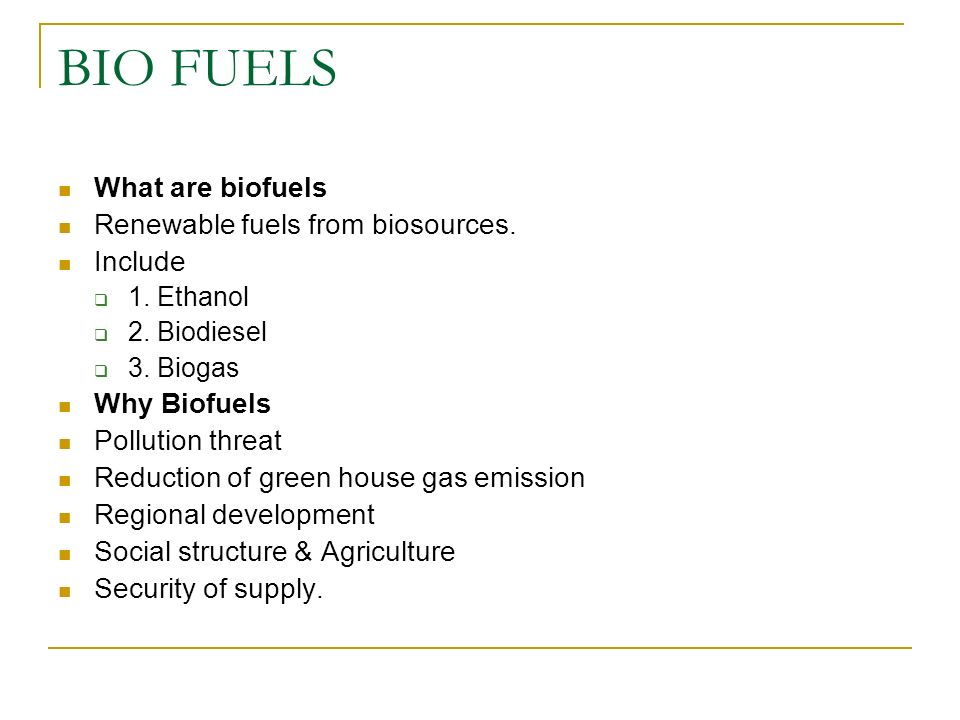 BIO FUELS What are biofuels Renewable fuels from biosources. Include