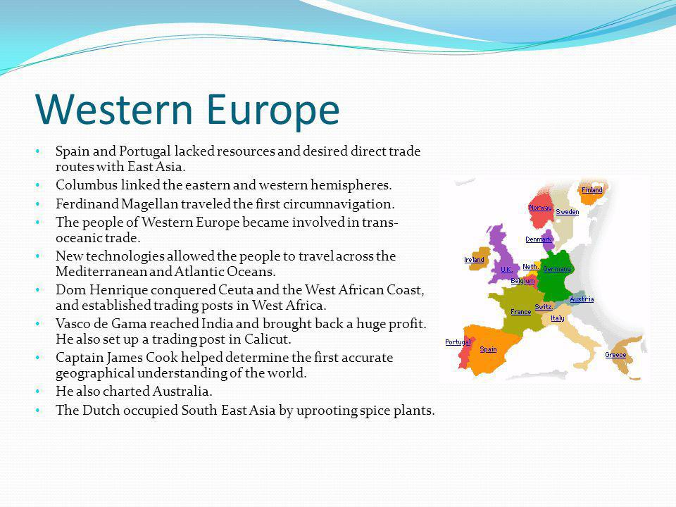 Western Europe Spain and Portugal lacked resources and desired direct trade routes with East Asia.
