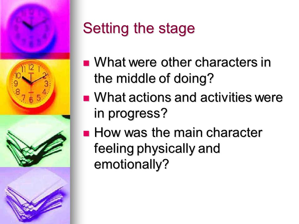 Setting the stage What were other characters in the middle of doing