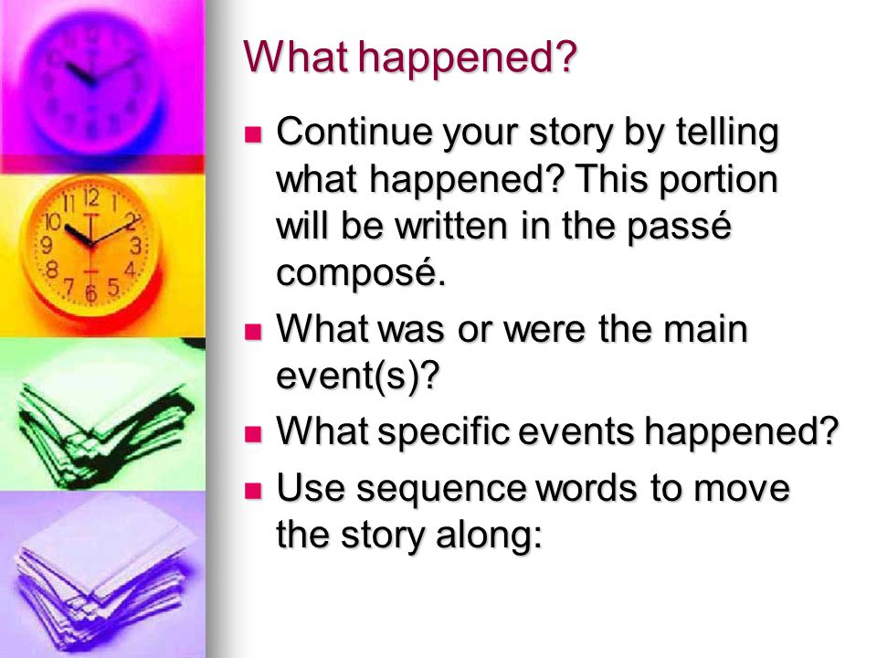 What happened Continue your story by telling what happened This portion will be written in the passé composé.