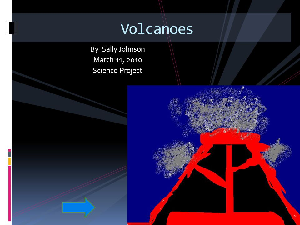 Volcanoes By Sally Johnson March 11, 2010 Science Project