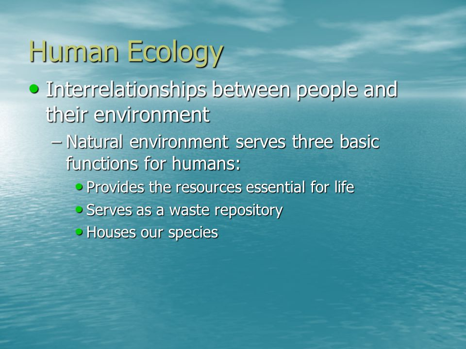 Human Ecology Interrelationships between people and their environment