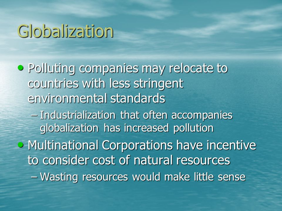 Globalization Polluting companies may relocate to countries with less stringent environmental standards.