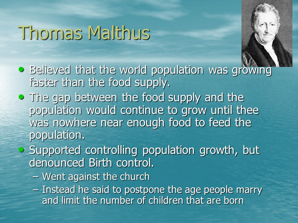 Thomas Malthus Believed that the world population was growing faster than the food supply.