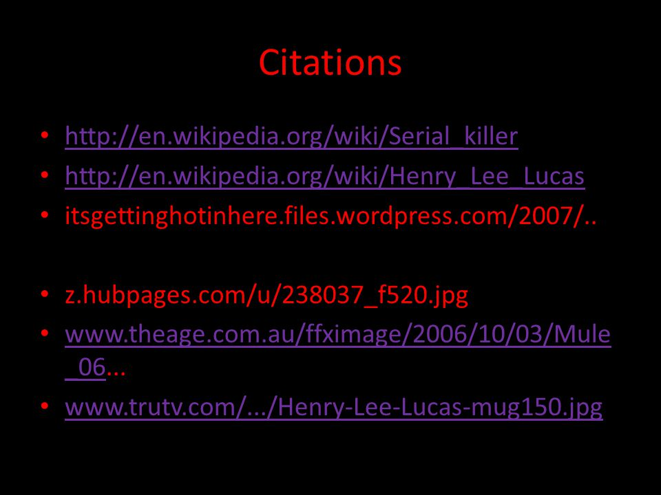 Citations http://en.wikipedia.org/wiki/Serial_killer