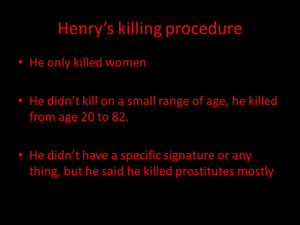 Henry's killing procedure