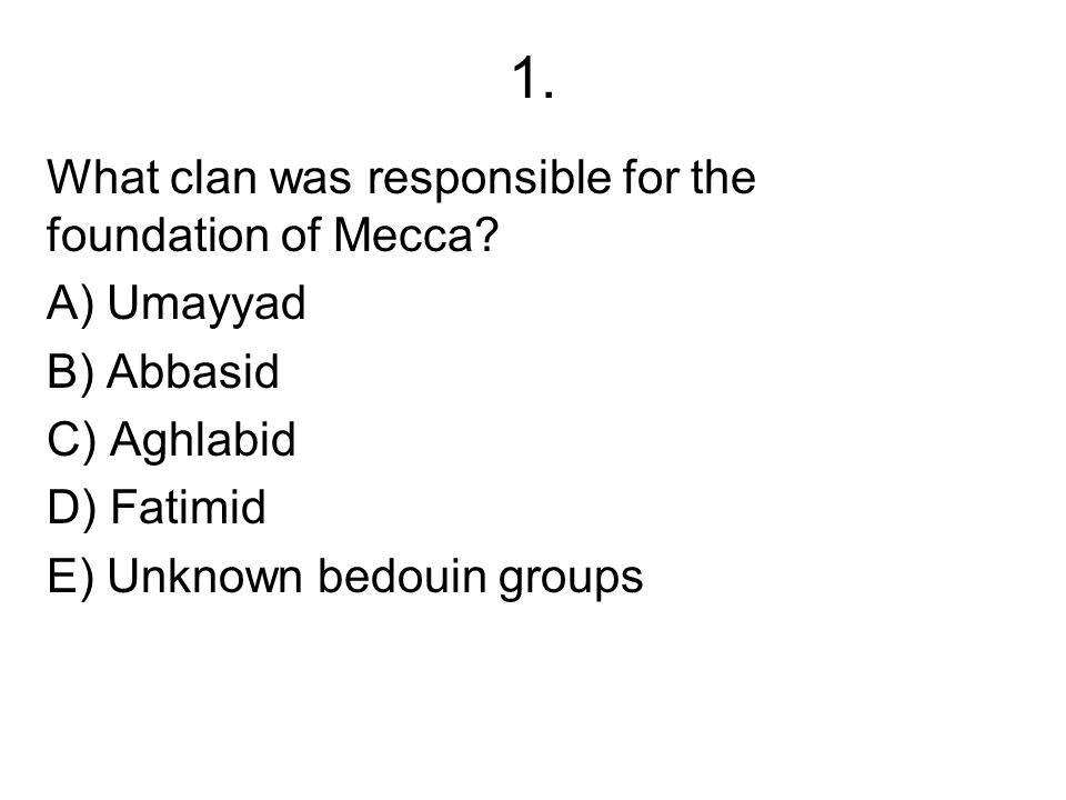 1. What clan was responsible for the foundation of Mecca A) Umayyad