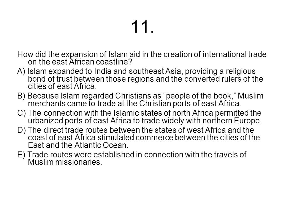 11. How did the expansion of Islam aid in the creation of international trade on the east African coastline