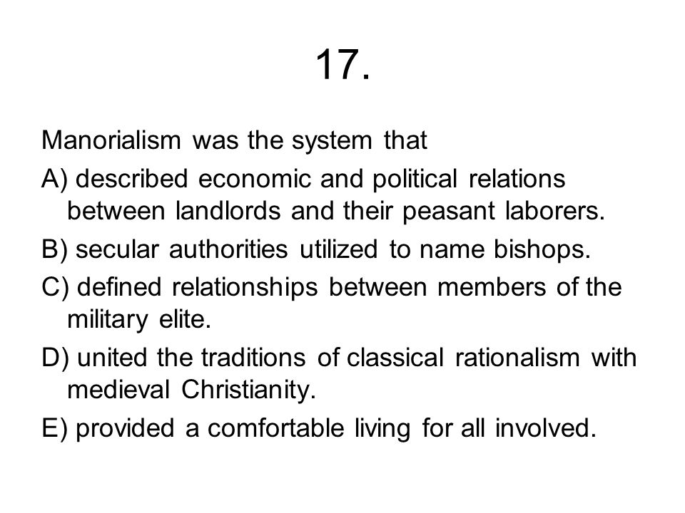 17. Manorialism was the system that
