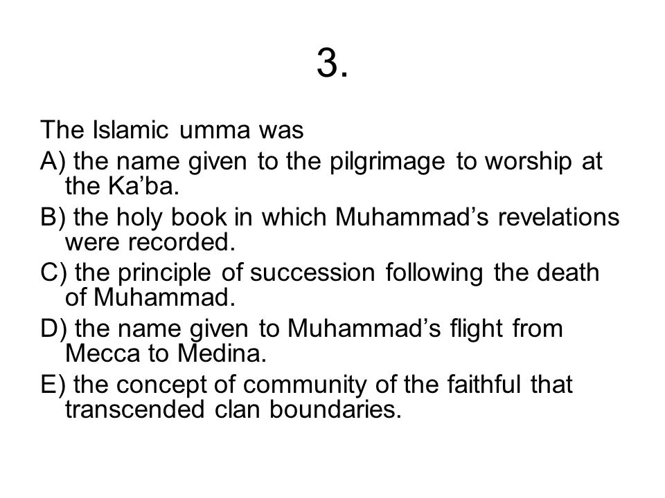 3. The Islamic umma was. A) the name given to the pilgrimage to worship at the Ka'ba.