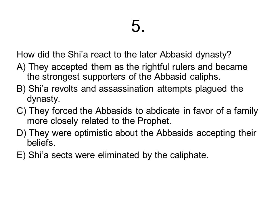 5. How did the Shi'a react to the later Abbasid dynasty