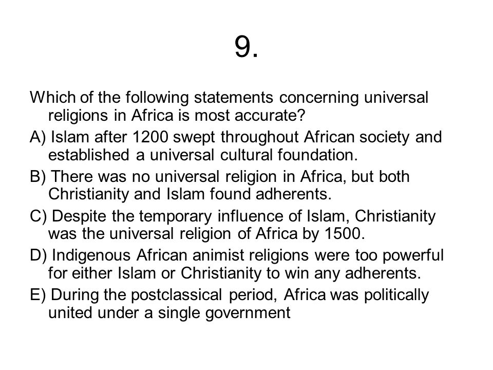 9. Which of the following statements concerning universal religions in Africa is most accurate