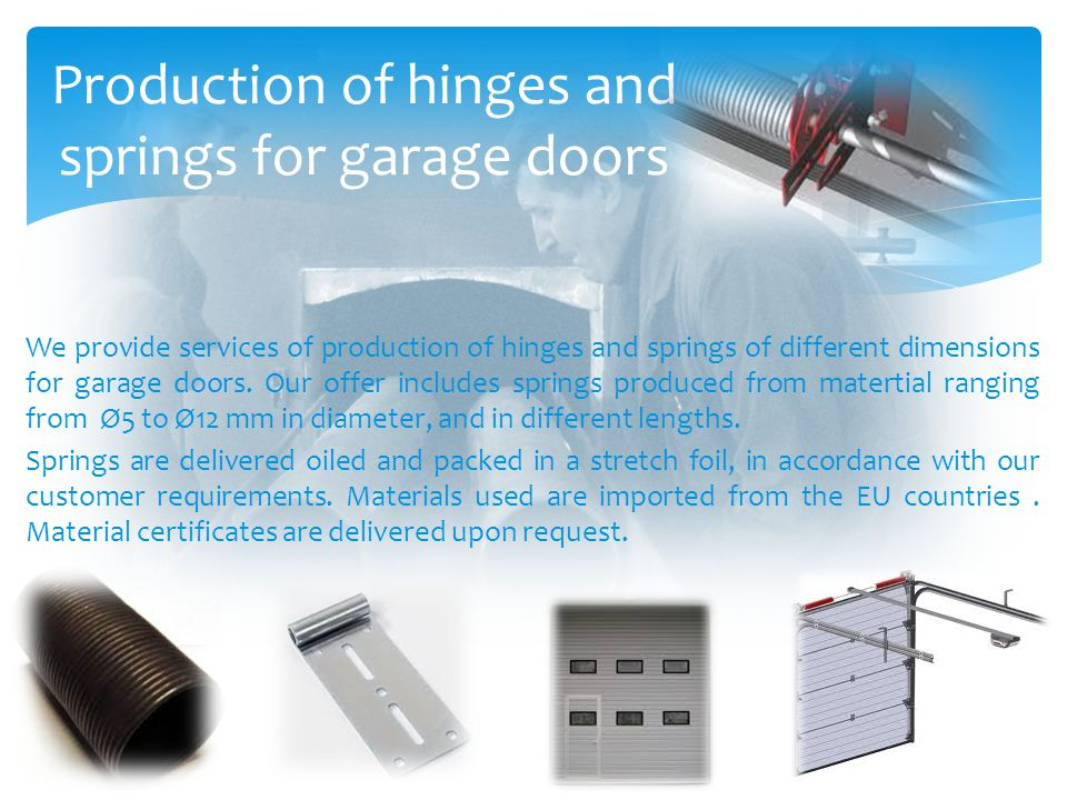 Production of hinges and springs for garage doors