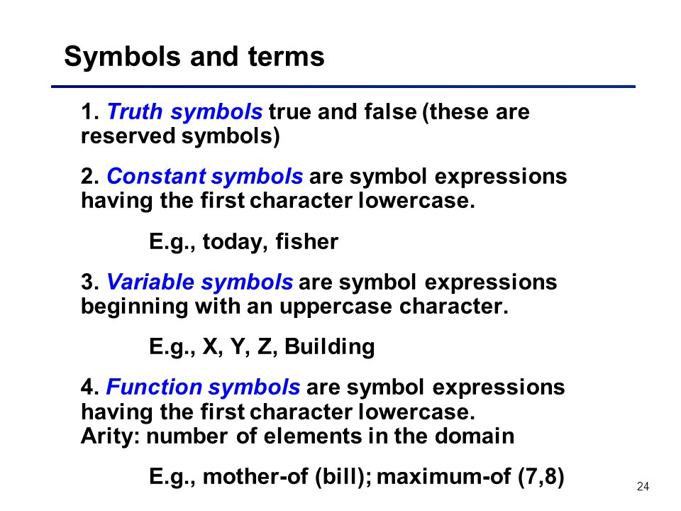 Symbols and terms 1. Truth symbols true and false (these are reserved symbols)