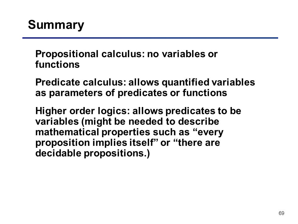 Summary Propositional calculus: no variables or functions