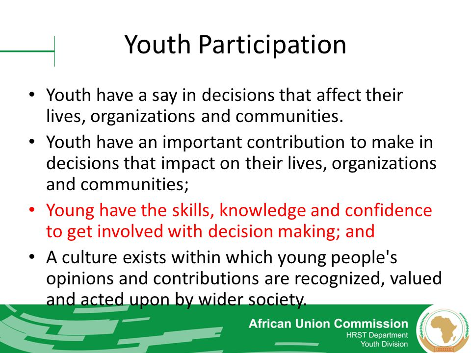 Youth Participation Youth have a say in decisions that affect their lives, organizations and communities.