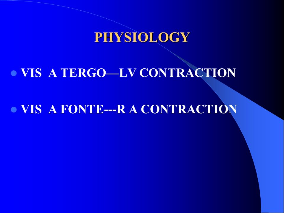 PHYSIOLOGY VIS A TERGO—LV CONTRACTION VIS A FONTE---R A CONTRACTION