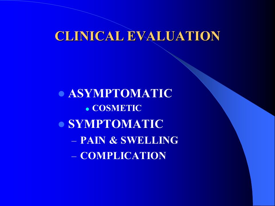 CLINICAL EVALUATION ASYMPTOMATIC SYMPTOMATIC PAIN & SWELLING