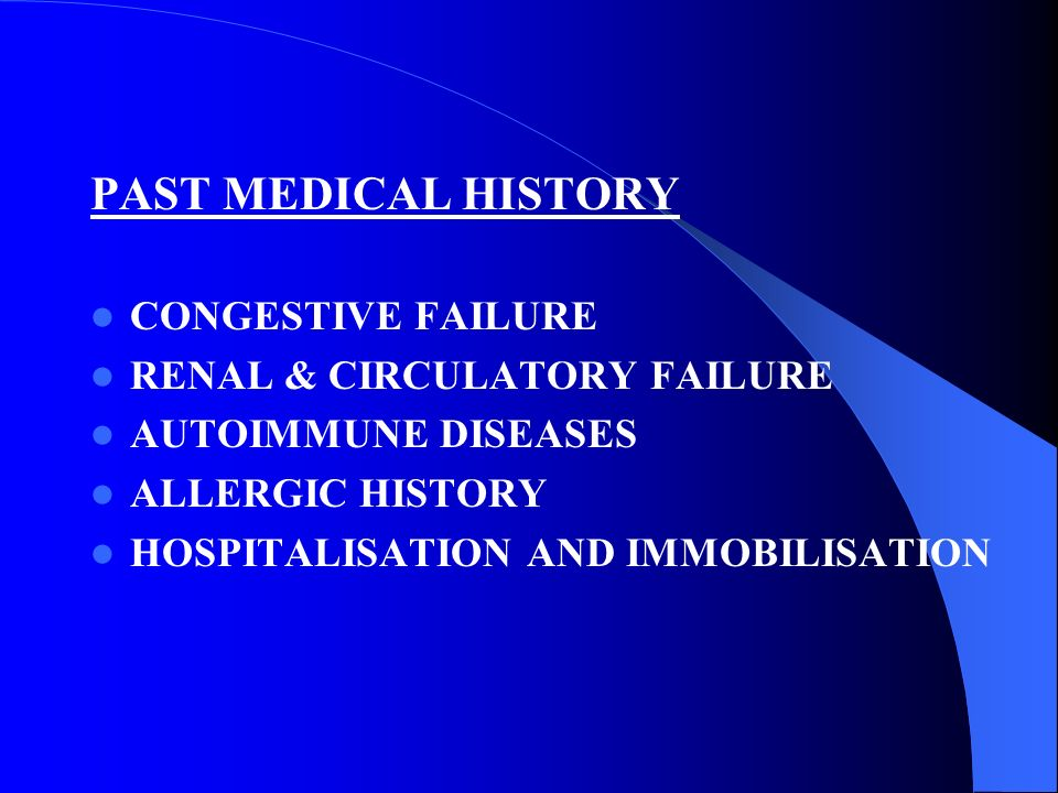 PAST MEDICAL HISTORY CONGESTIVE FAILURE RENAL & CIRCULATORY FAILURE
