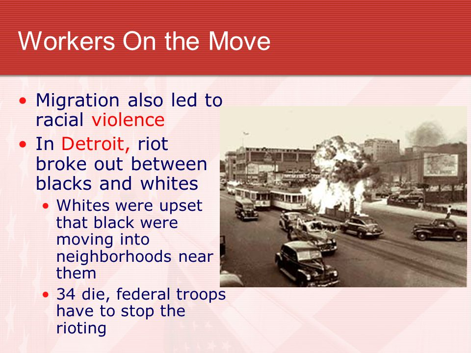 Workers On the Move Migration also led to racial violence