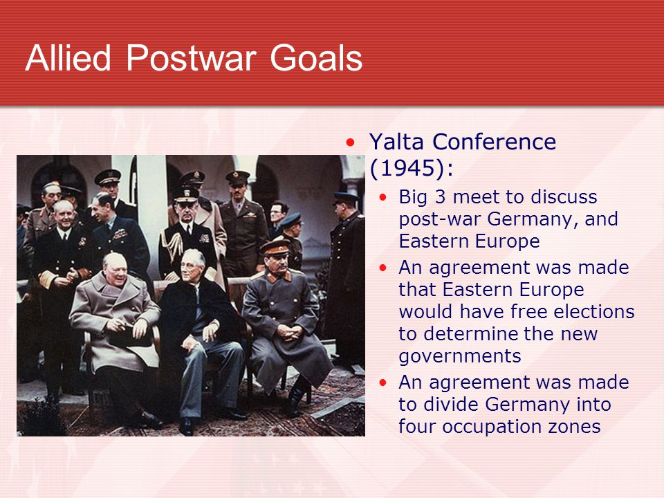 Allied Postwar Goals Yalta Conference (1945):