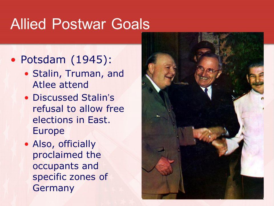 Allied Postwar Goals Potsdam (1945): Stalin, Truman, and Atlee attend