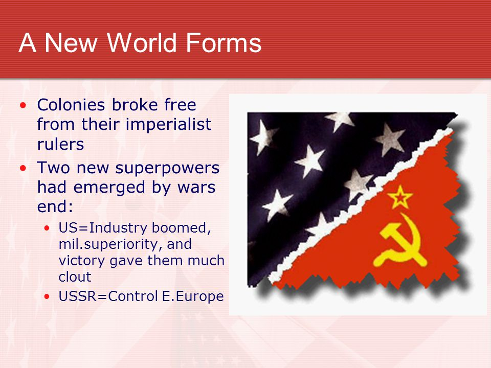 A New World Forms Colonies broke free from their imperialist rulers