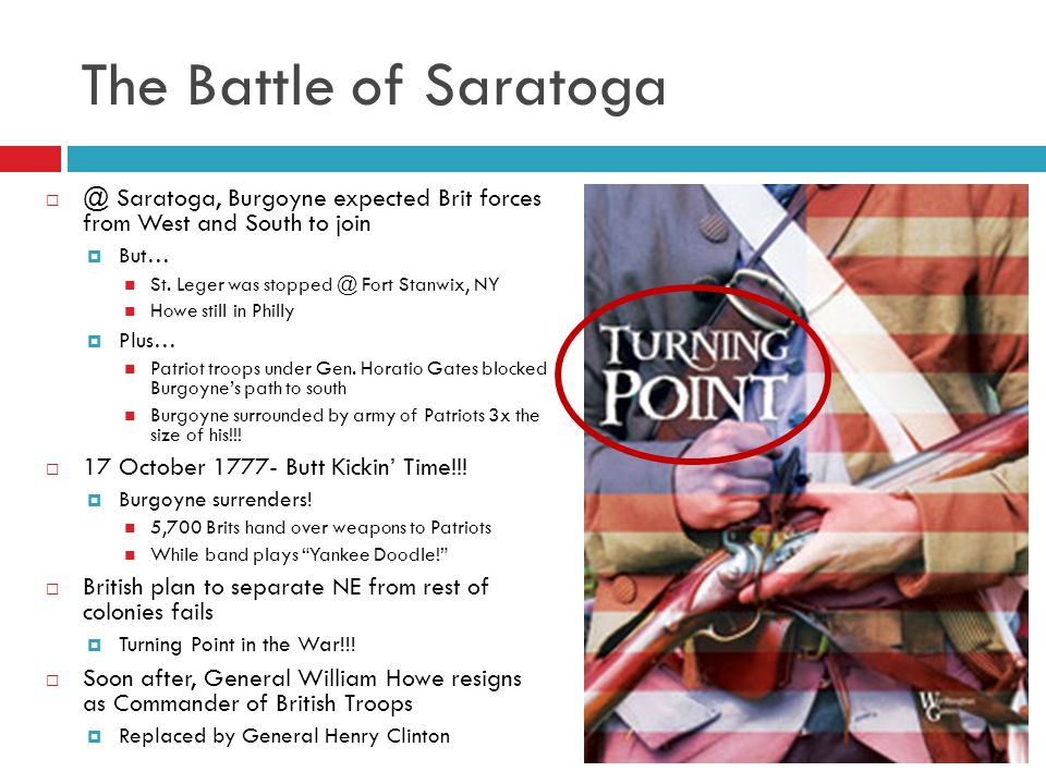 The Battle of Saratoga @ Saratoga, Burgoyne expected Brit forces from West and South to join. But…