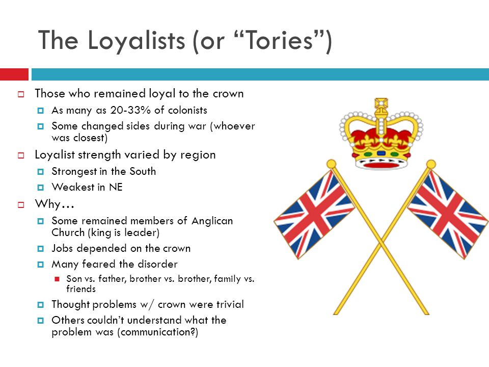 The Loyalists (or Tories )