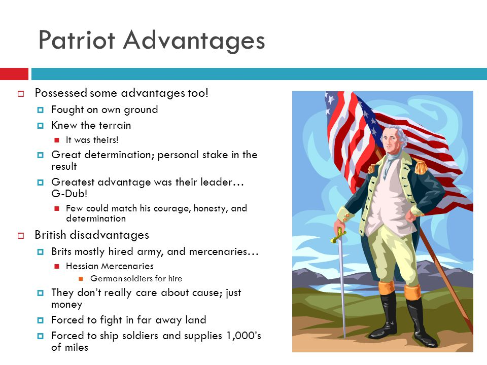 Patriot Advantages Possessed some advantages too!