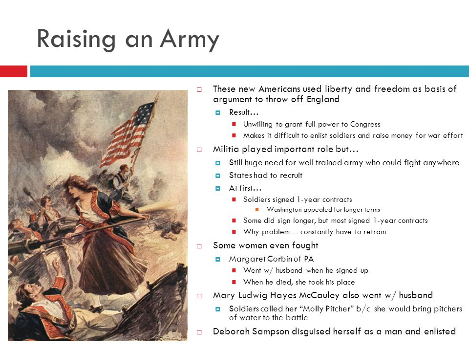 Raising an Army These new Americans used liberty and freedom as basis of argument to throw off England.