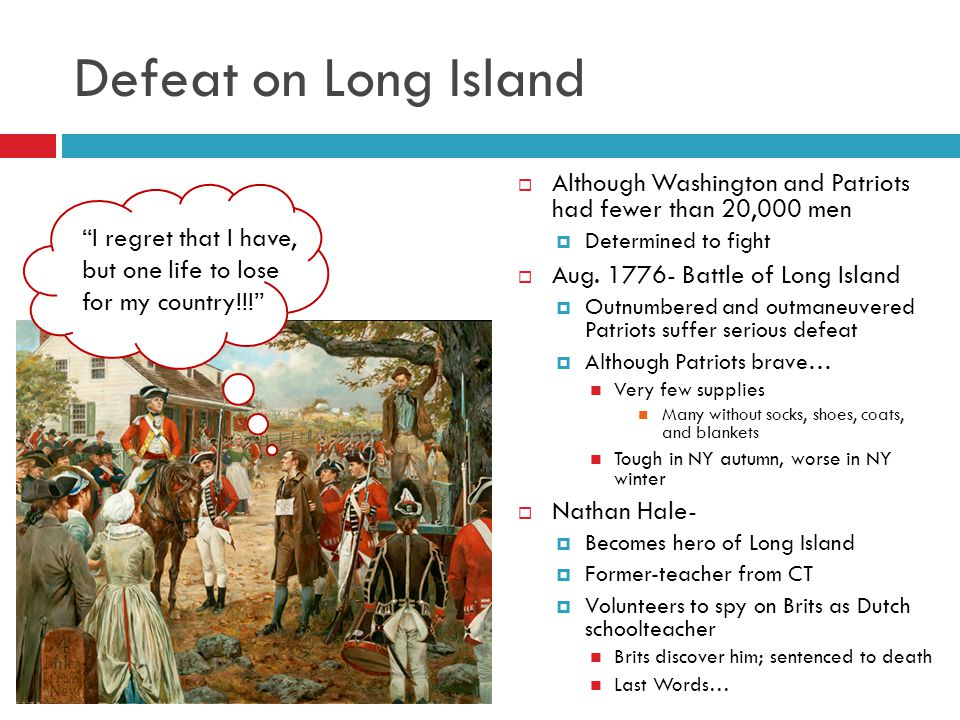 Defeat on Long Island Although Washington and Patriots had fewer than 20,000 men. Determined to fight.
