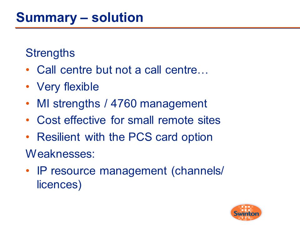 Summary – solution Strengths Call centre but not a call centre…