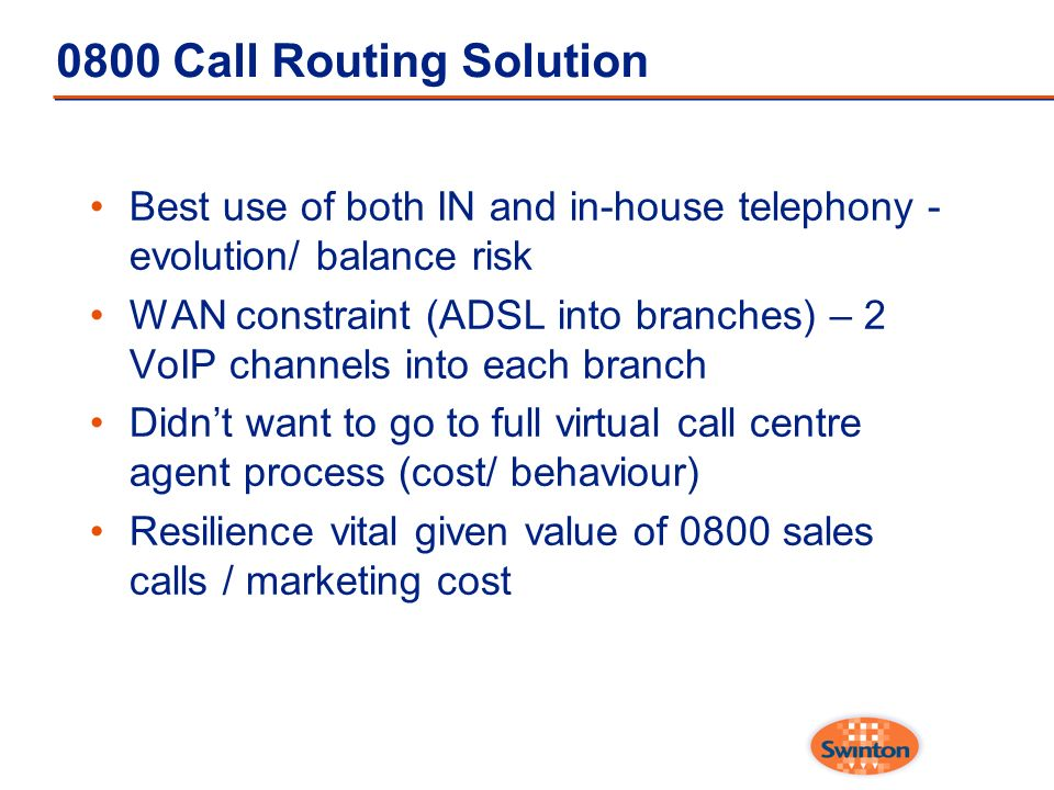 0800 Call Routing Solution Best use of both IN and in-house telephony - evolution/ balance risk.