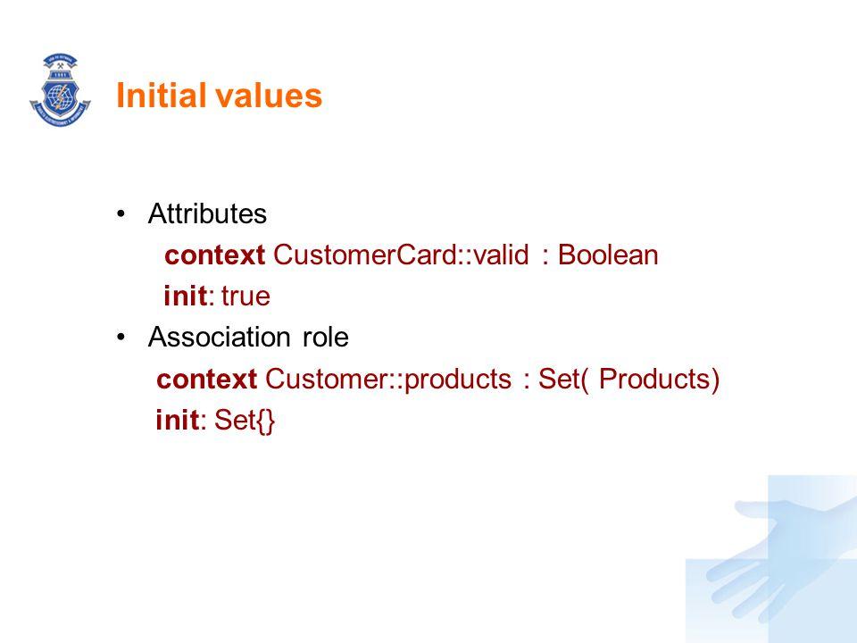 Initial values Attributes context CustomerCard::valid : Boolean