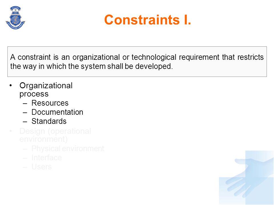 Constraints I. Organizational process Design (operational environment)